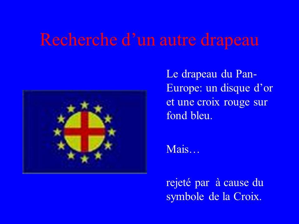 Recherche dun autre drapeau Le drapeau du Pan- Europe: un disque dor et une croix rouge sur fond bleu. Mais… rejeté par à cause du symbole de la Croix