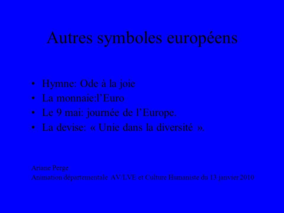 Autres symboles européens Hymne: Ode à la joie La monnaie:lEuro Le 9 mai: journée de lEurope. La devise: « Unie dans la diversité ». Ariane Perge Anim