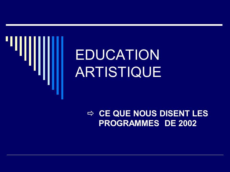 EDUCATION ARTISTIQUE CE QUE NOUS DISENT LES PROGRAMMES DE 2002