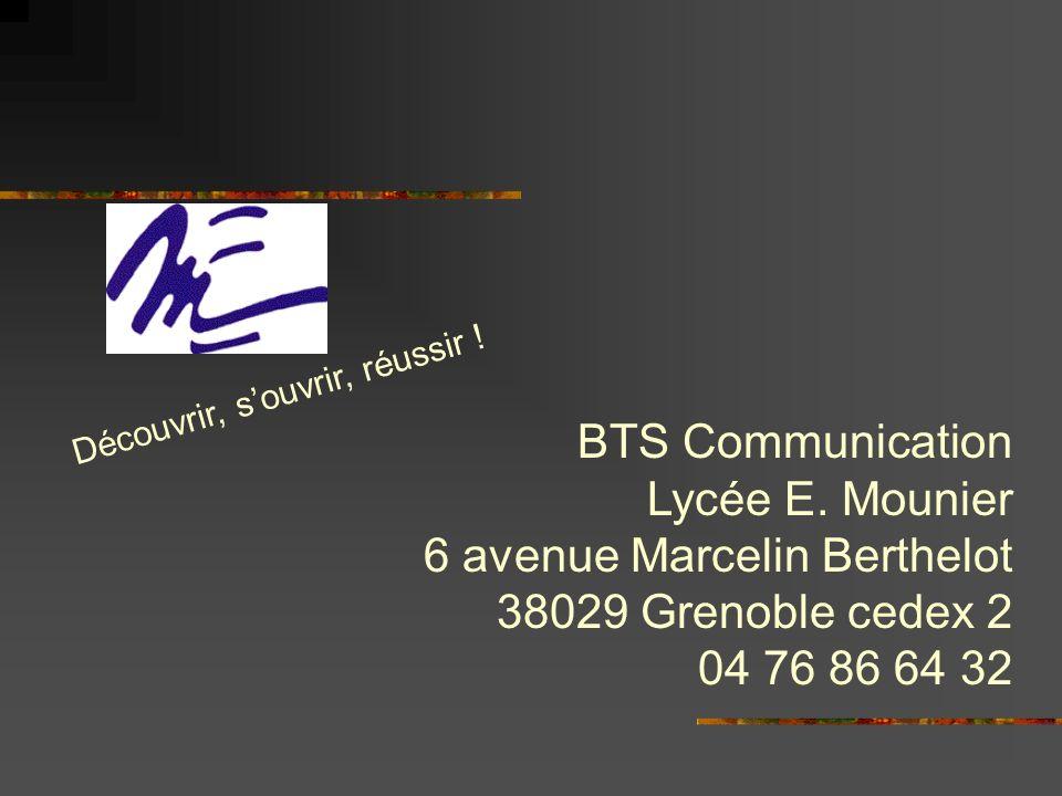 BTS Communication Lycée E. Mounier 6 avenue Marcelin Berthelot 38029 Grenoble cedex 2 04 76 86 64 32 Découvrir, souvrir, réussir !