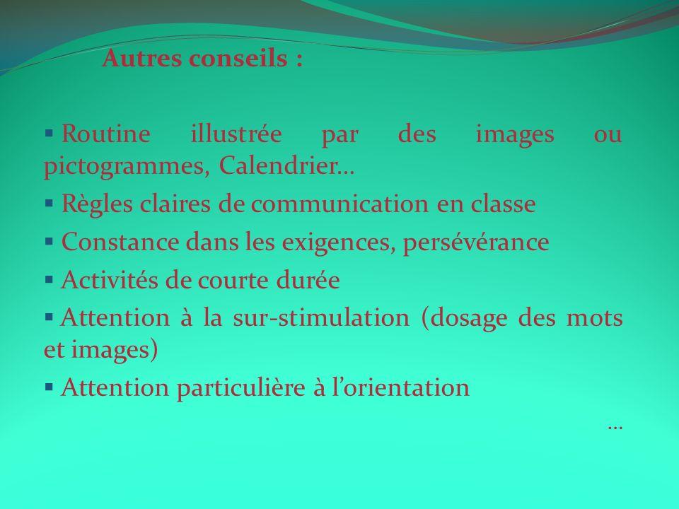 Autres conseils : Routine illustrée par des images ou pictogrammes, Calendrier… Règles claires de communication en classe Constance dans les exigences