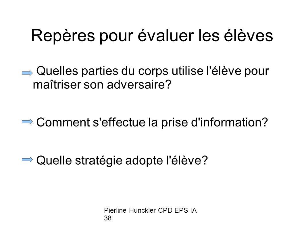 Pierline Hunckler CPD EPS IA 38 Repères pour évaluer les élèves Quelles parties du corps utilise l élève pour maîtriser son adversaire.