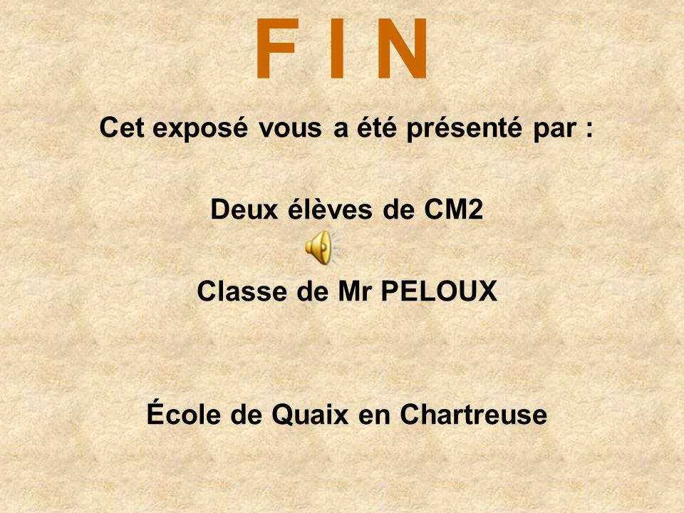 F I N Cet exposé vous a été présenté par : Deux élèves de CM2 Classe de Mr PELOUX École de Quaix en Chartreuse Marine et Garance