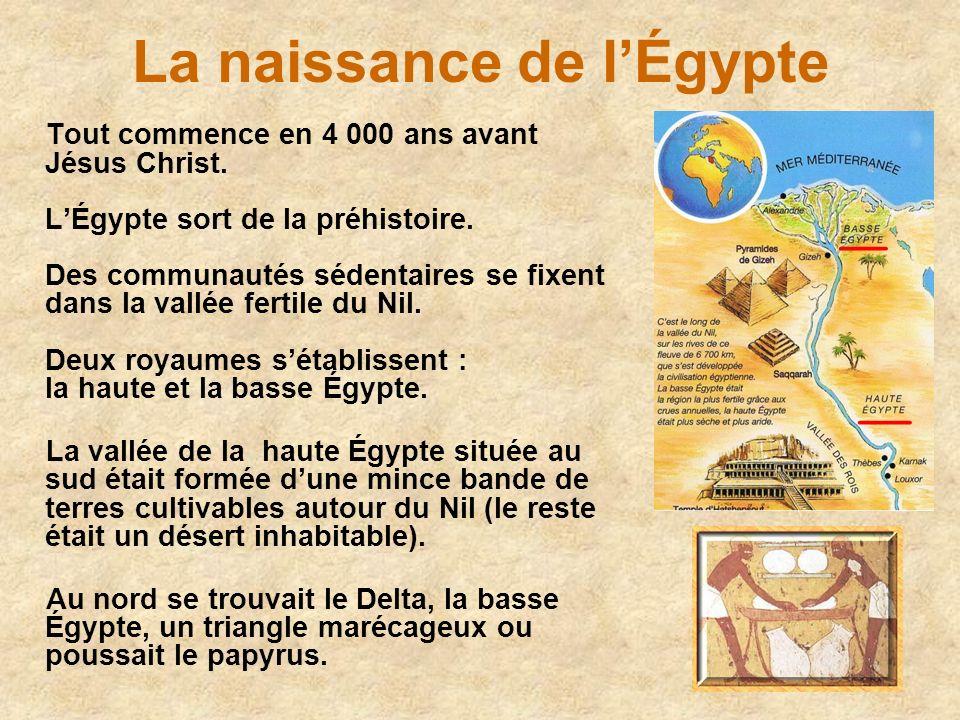 La naissance de lÉgypte Tout commence en 4 000 ans avant Jésus Christ. LÉgypte sort de la préhistoire. Des communautés sédentaires se fixent dans la v