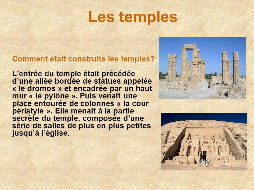 Les temples Comment était construits les temples? Lentrée du temple était précédée dune allée bordée de statues appelée « le dromos » et encadrée par
