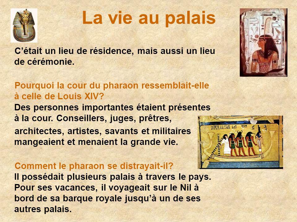 La vie au palais Cétait un lieu de résidence, mais aussi un lieu de cérémonie. Pourquoi la cour du pharaon ressemblait-elle à celle de Louis XIV? Des