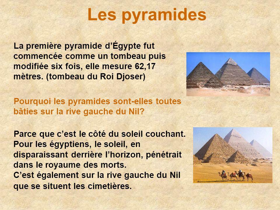 Les pyramides La première pyramide dÉgypte fut commencée comme un tombeau puis modifiée six fois, elle mesure 62,17 mètres. (tombeau du Roi Djoser) Po