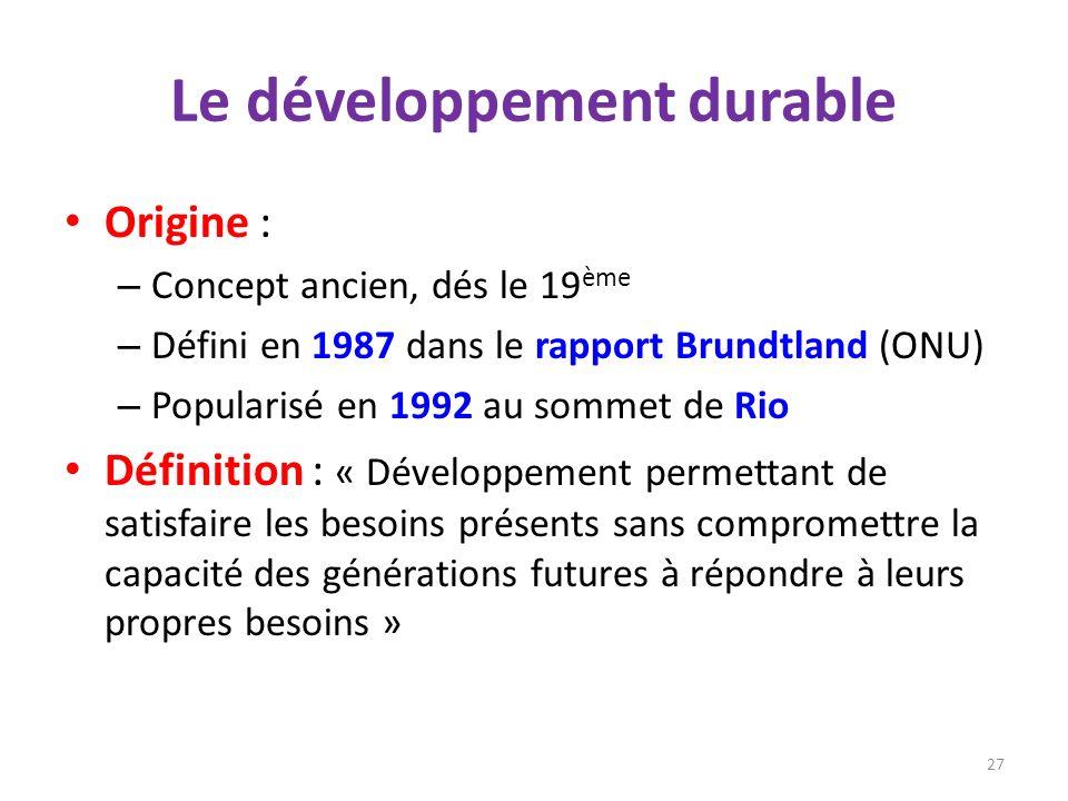 Le développement durable Origine : – Concept ancien, dés le 19 ème – Défini en 1987 dans le rapport Brundtland (ONU) – Popularisé en 1992 au sommet de
