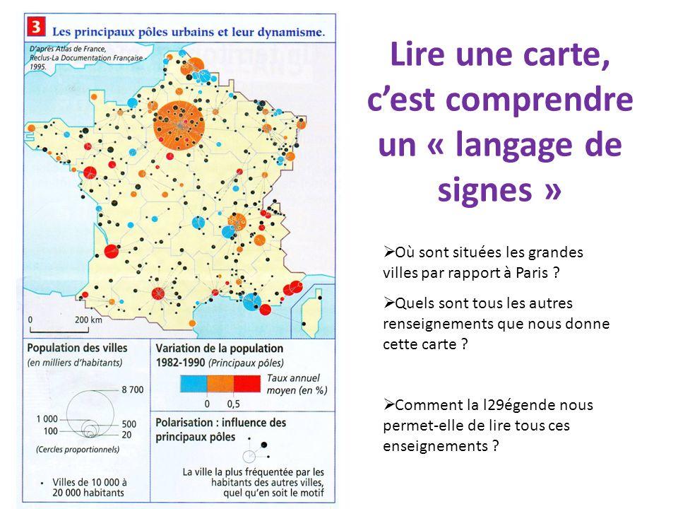 Lire une carte, cest comprendre un « langage de signes » Où sont situées les grandes villes par rapport à Paris ? Quels sont tous les autres renseigne