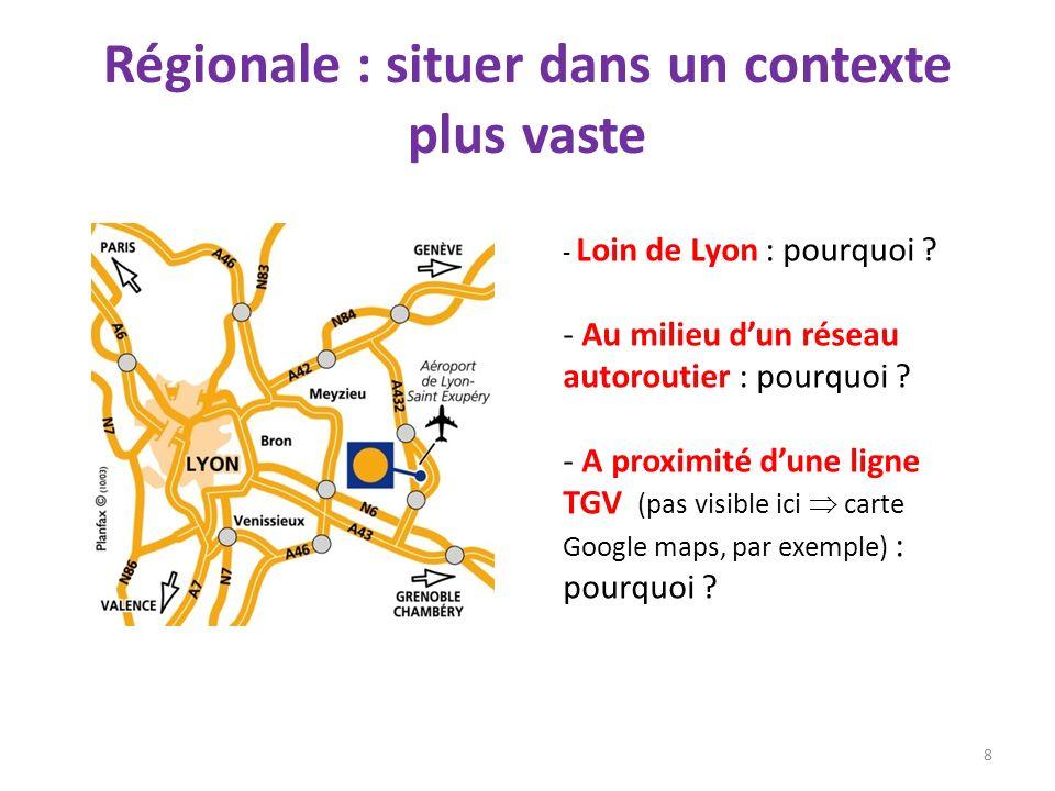 Régionale : situer dans un contexte plus vaste 8 - Loin de Lyon : pourquoi ? - Au milieu dun réseau autoroutier : pourquoi ? - A proximité dune ligne