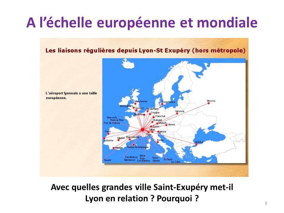 A léchelle européenne et mondiale 9 Avec quelles grandes ville Saint-Exupéry met-il Lyon en relation ? Pourquoi ?