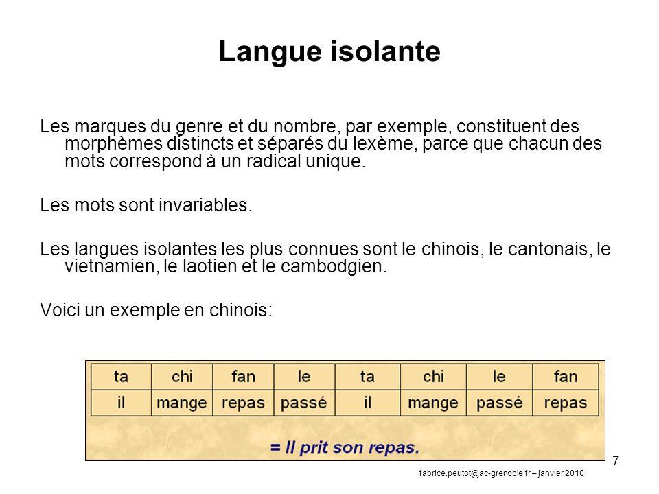 7 Langue isolante Les marques du genre et du nombre, par exemple, constituent des morphèmes distincts et séparés du lexème, parce que chacun des mots correspond à un radical unique.