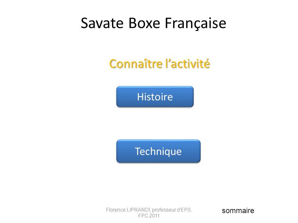 Savate Boxe Française Connaître lactivité Connaître lactivité Histoire Technique Florence LIPRANDI, professeur d'EPS, FPC 2011 sommaire