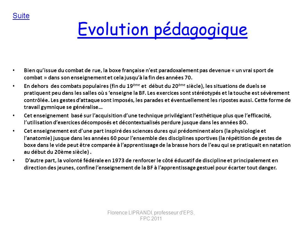 Evolution pédagogique Bien quissue du combat de rue, la boxe française nest paradoxalement pas devenue « un vrai sport de combat » dans son enseigneme