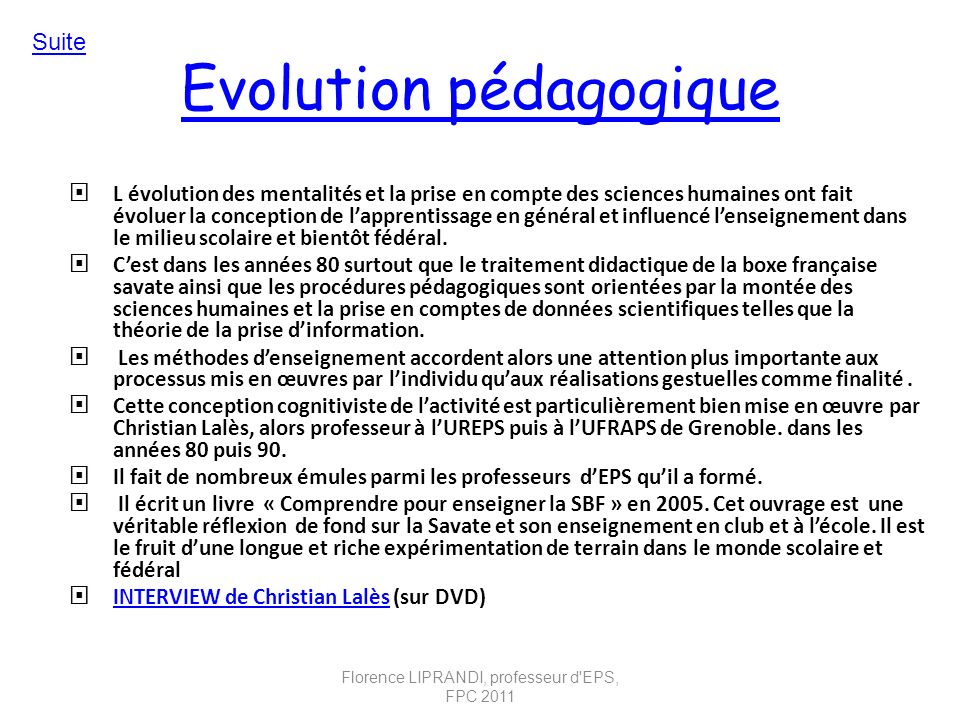 Evolution pédagogique L évolution des mentalités et la prise en compte des sciences humaines ont fait évoluer la conception de lapprentissage en génér