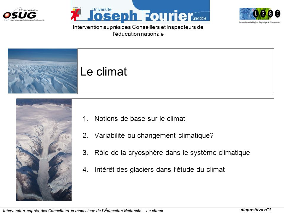 Glacier comme indicateur climatique 1864 1896 1995 Glacier dArgentière 1864-2004: -1.4 km diapositive n°72 Intervention auprès des Conseillers et Inspecteur de lÉducation Nationale – Le climat 1.Notions de base sur le climat 2.Variabilité ou changement climatique.