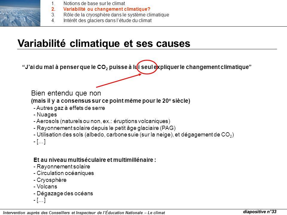 Jai du mal à penser que le CO 2 puisse à lui seul expliquer le changement climatique Bien entendu que non (mais il y a consensus sur ce point même pou