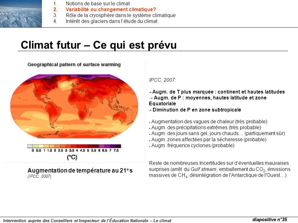 Augmentation de température au 21 e s (IPCC, 2007) IPCC, 2007: - - Augm. de T plus marquée : continent et hautes latitudes - - Augm. de P : moyennes,