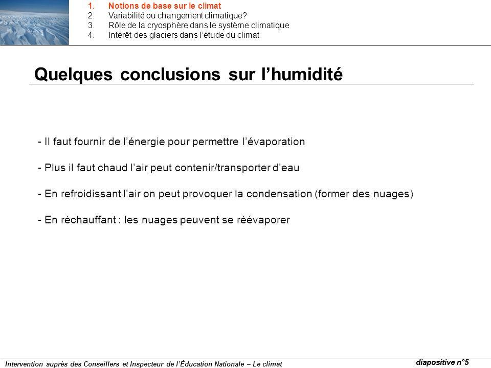 Quelques conclusions sur lhumidité - Il faut fournir de lénergie pour permettre lévaporation - Plus il faut chaud lair peut contenir/transporter deau