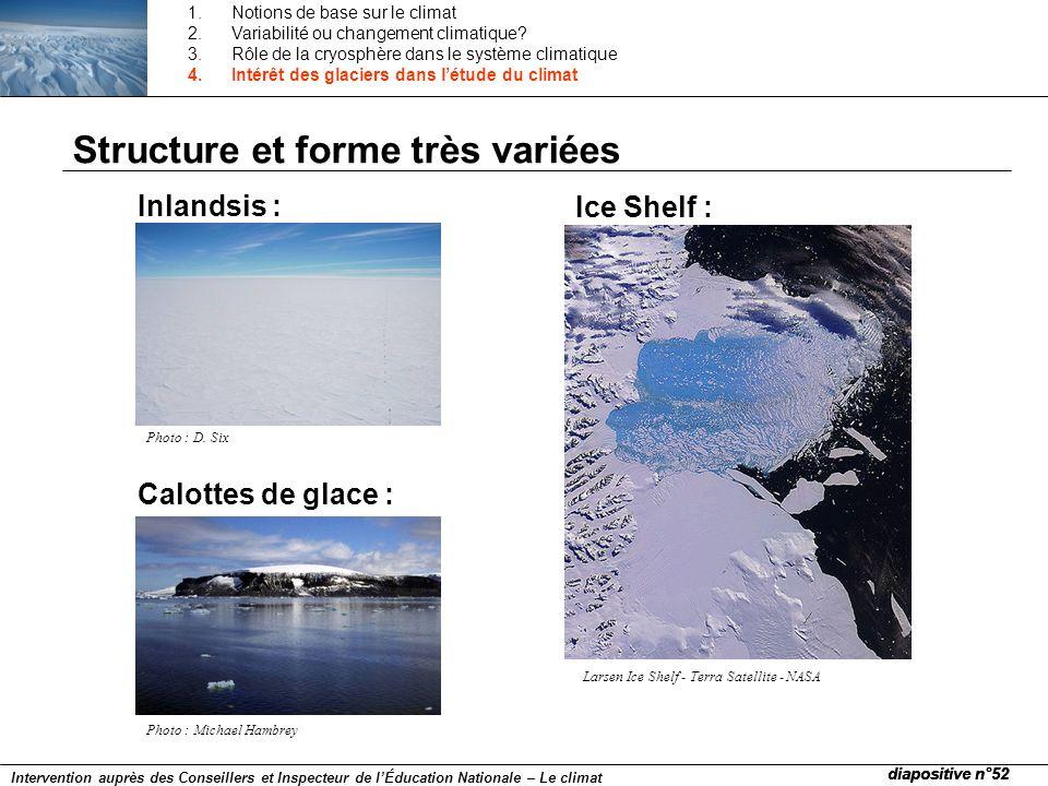 diapositive n°52 Inlandsis : Photo : D. Six Structure et forme très variées Calottes de glace : Photo : Michael Hambrey Ice Shelf : Larsen Ice Shelf -