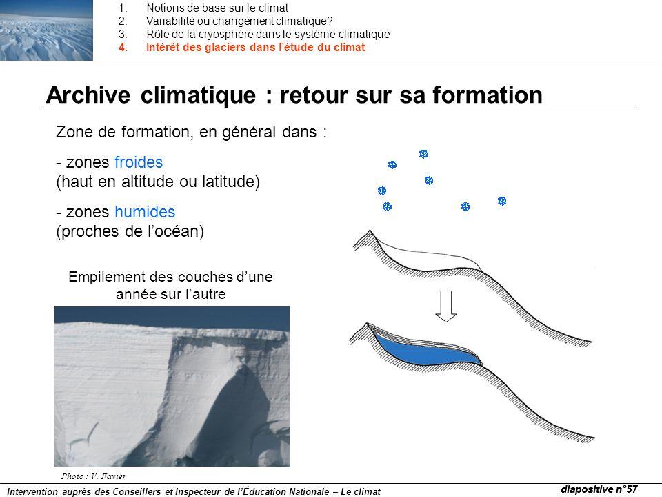 Archive climatique : retour sur sa formation Zone de formation, en général dans : - zones froides (haut en altitude ou latitude) - zones humides (proc