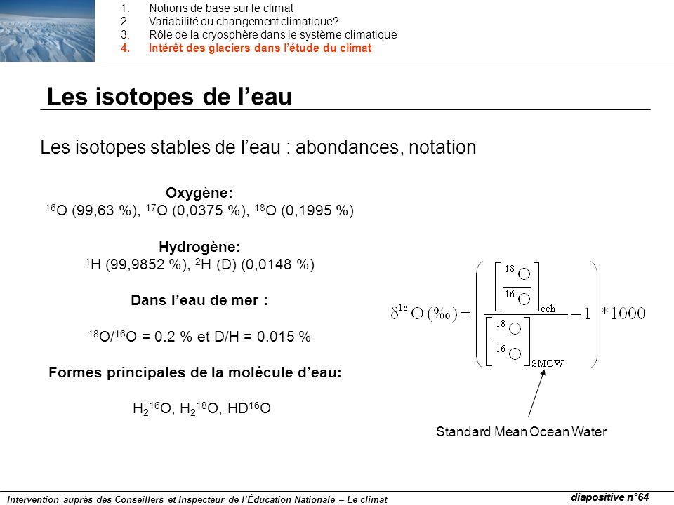 Les isotopes de leau Les isotopes stables de leau : abondances, notation Oxygène: 16 O (99,63 %), 17 O (0,0375 %), 18 O (0,1995 %) Hydrogène: 1 H (99,