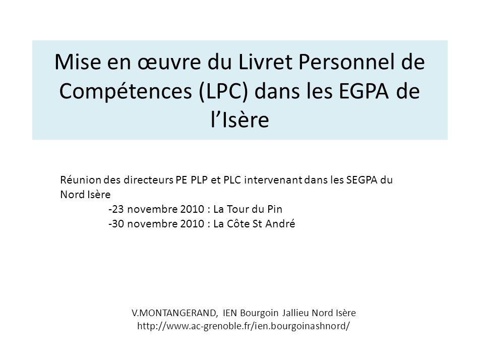 Mise en œuvre du Livret Personnel de Compétences (LPC) dans les EGPA de lIsère V.MONTANGERAND, IEN Bourgoin Jallieu Nord Isère http://www.ac-grenoble.