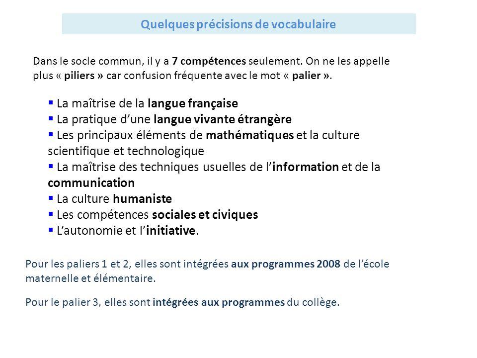Quelques précisions de vocabulaire Dans le socle commun, il y a 7 compétences seulement. On ne les appelle plus « piliers » car confusion fréquente av
