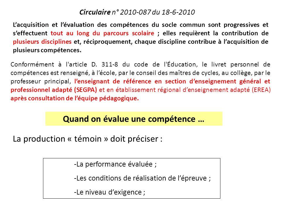 Quand on évalue une compétence … La production « témoin » doit préciser : -La performance évaluée ; -Les conditions de réalisation de lépreuve ; -Le n
