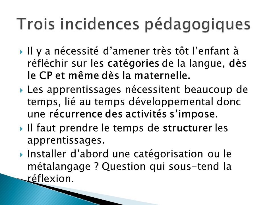 Il y a nécessité damener très tôt lenfant à réfléchir sur les catégories de la langue, dès le CP et même dès la maternelle. Les apprentissages nécessi