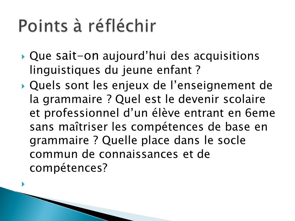 Que sait-on aujourdhui des acquisitions linguistiques du jeune enfant ? Quels sont les enjeux de lenseignement de la grammaire ? Quel est le devenir s
