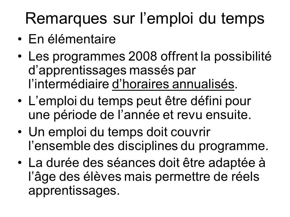 Remarques sur lemploi du temps En élémentaire Les programmes 2008 offrent la possibilité dapprentissages massés par lintermédiaire dhoraires annualisé