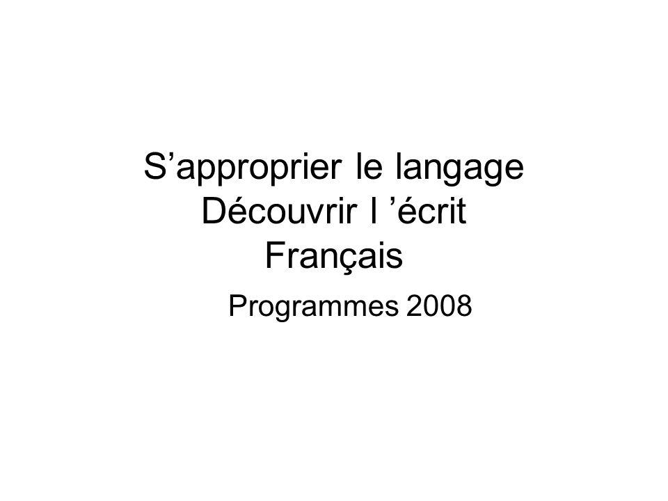 Sapproprier le langage Découvrir l écrit Français Programmes 2008