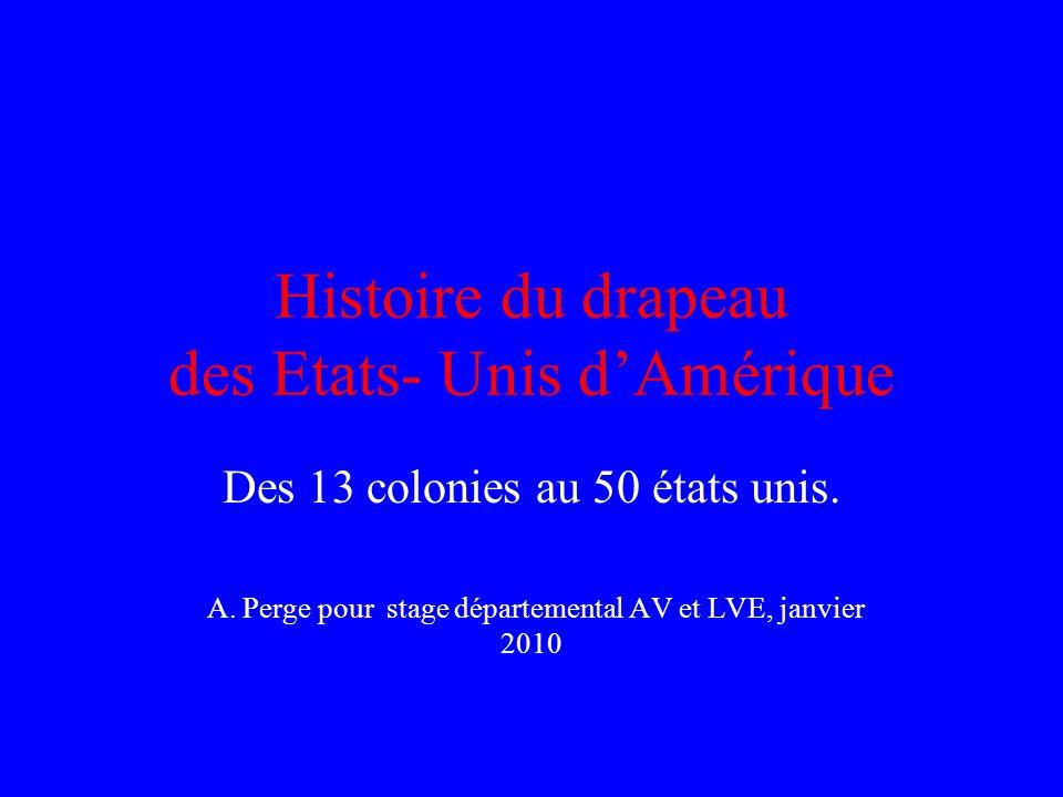 Histoire du drapeau des Etats- Unis dAmérique Des 13 colonies au 50 états unis.