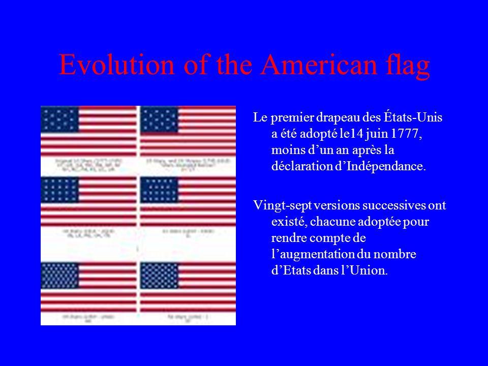 Evolution of the American flag Le premier drapeau des États-Unis a été adopté le14 juin 1777, moins dun an après la déclaration dIndépendance.