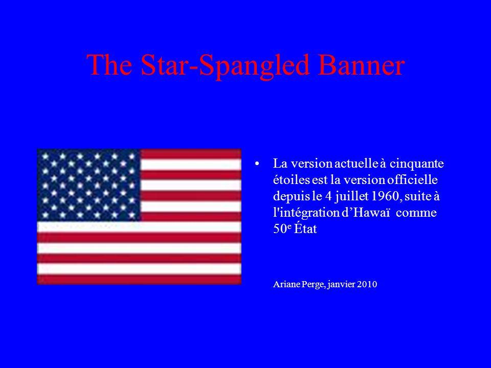 The Star-Spangled Banner La version actuelle à cinquante étoiles est la version officielle depuis le 4 juillet 1960, suite à l intégration dHawaï comme 50 e État Ariane Perge, janvier 2010