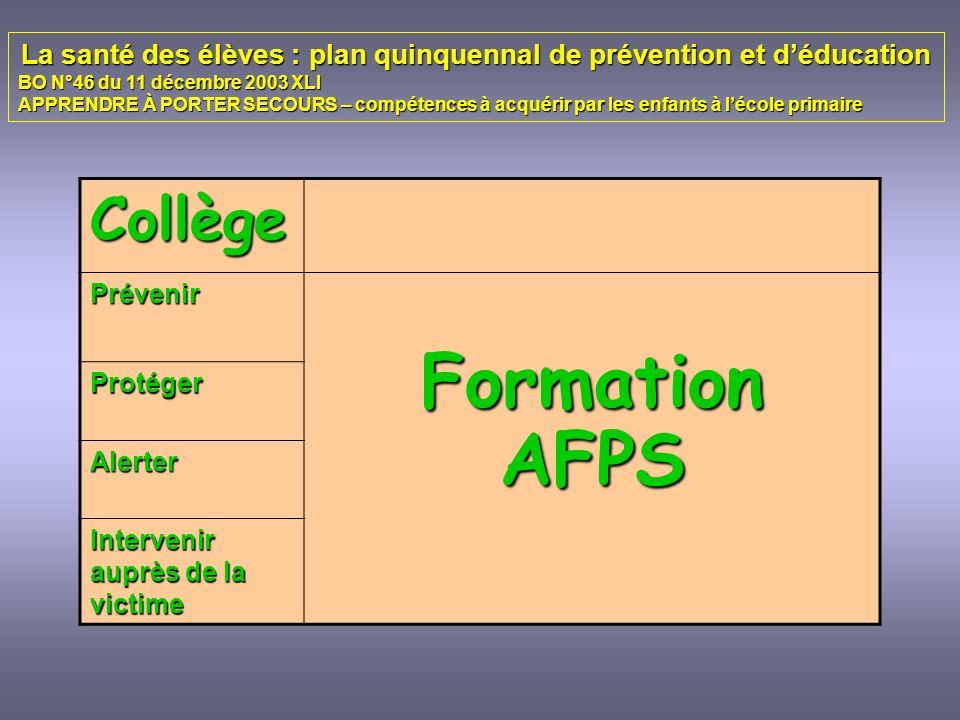 Collège Prévenir Formation AFPS Protéger Alerter Intervenir auprès de la victime La santé des élèves : plan quinquennal de prévention et déducation BO
