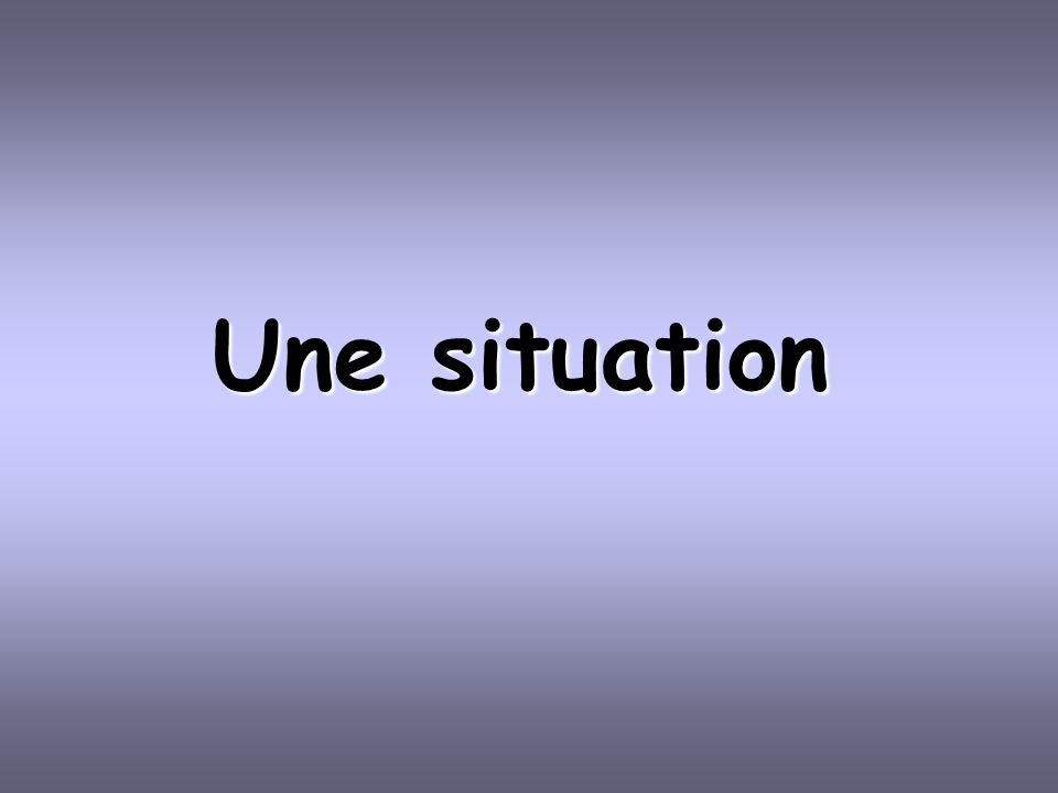 Une situation