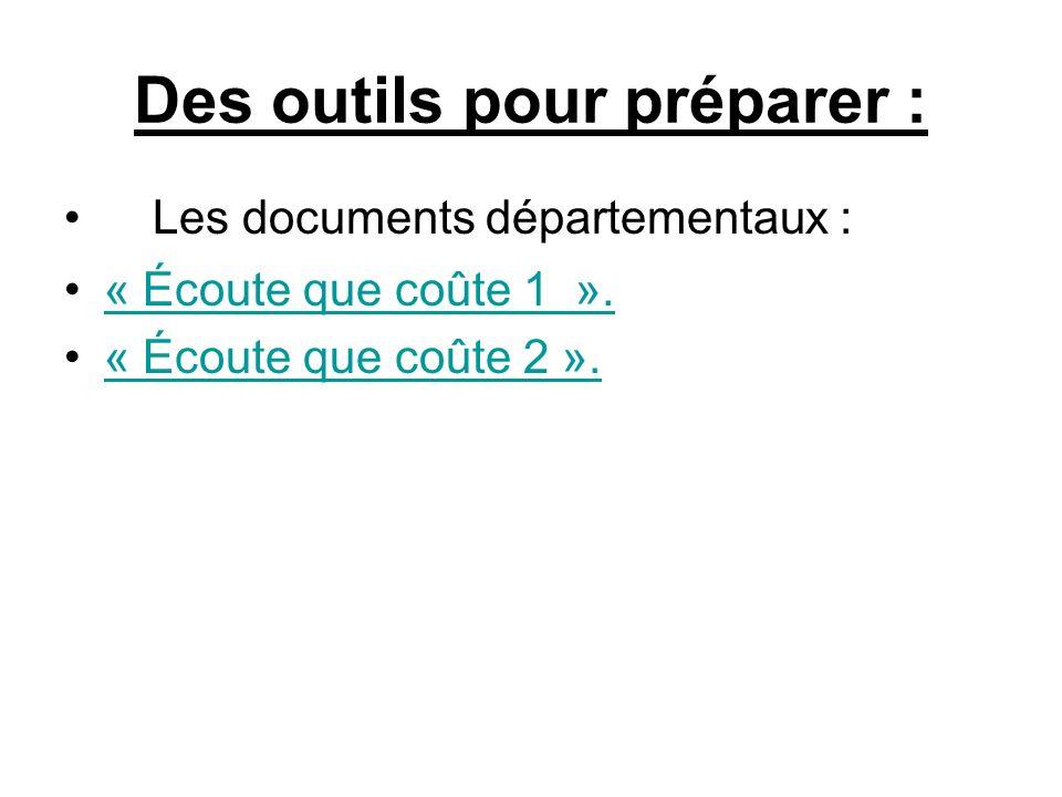 Des outils pour préparer : Les documents départementaux : « Écoute que coûte 1 ». « Écoute que coûte 2 ».
