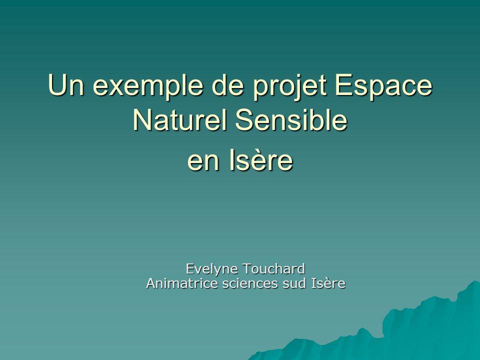 Un exemple de projet Espace Naturel Sensible en Isère Evelyne Touchard Animatrice sciences sud Isère