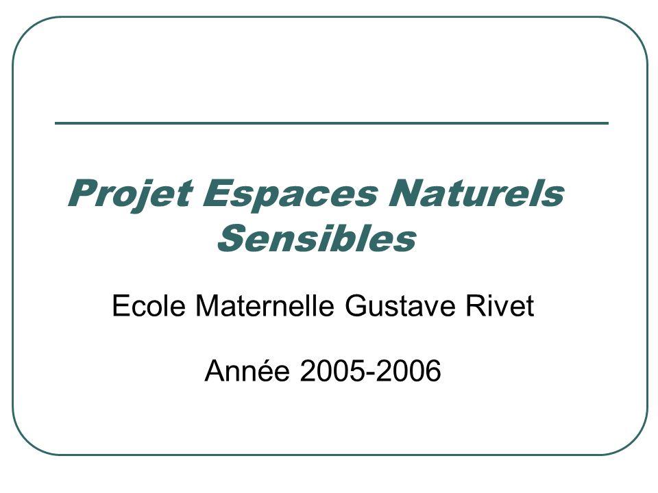 Projet Espaces Naturels Sensibles Ecole Maternelle Gustave Rivet Année 2005-2006