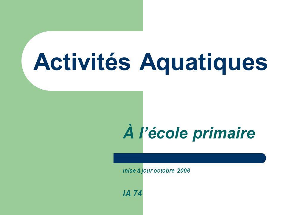 Activités Aquatiques À lécole primaire mise à jour octobre 2006 IA 74