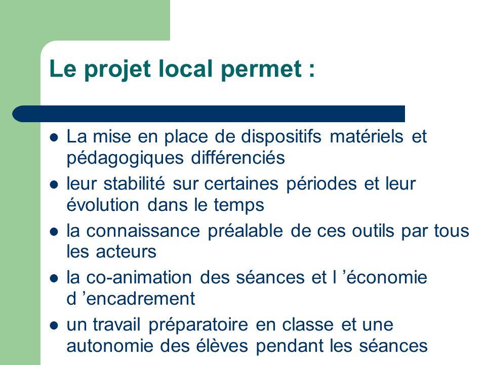 Le projet local permet : La mise en place de dispositifs matériels et pédagogiques différenciés leur stabilité sur certaines périodes et leur évolutio