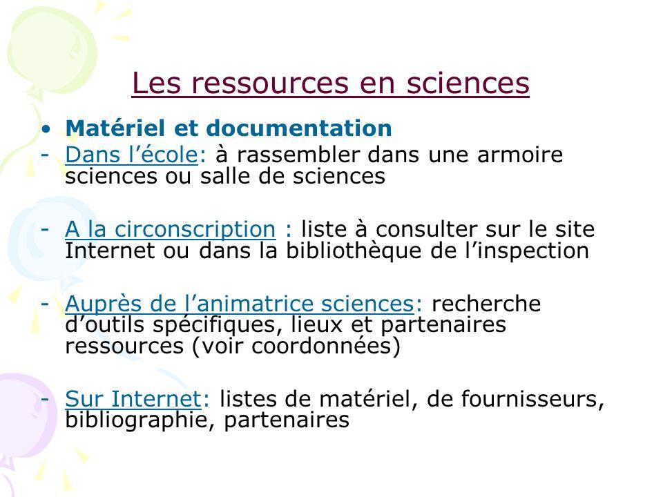 Les ressources en sciences Matériel et documentation -Dans lécole: à rassembler dans une armoire sciences ou salle de sciences -A la circonscription :