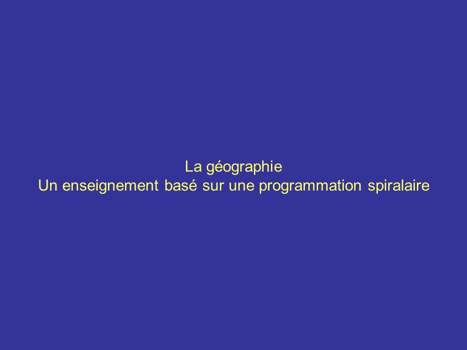 La géographie Un enseignement basé sur une programmation spiralaire