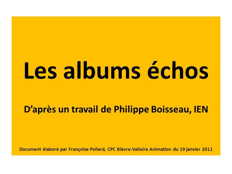 Les albums échos Daprès un travail de Philippe Boisseau, IEN Document élaboré par Françoise Pollard, CPC Bièvre-Valloire Animation du 19 janvier 2011