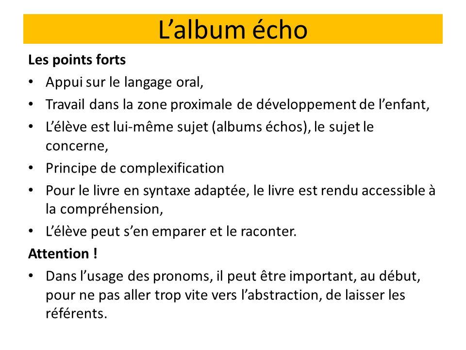 Lalbum écho Les points forts Appui sur le langage oral, Travail dans la zone proximale de développement de lenfant, Lélève est lui-même sujet (albums