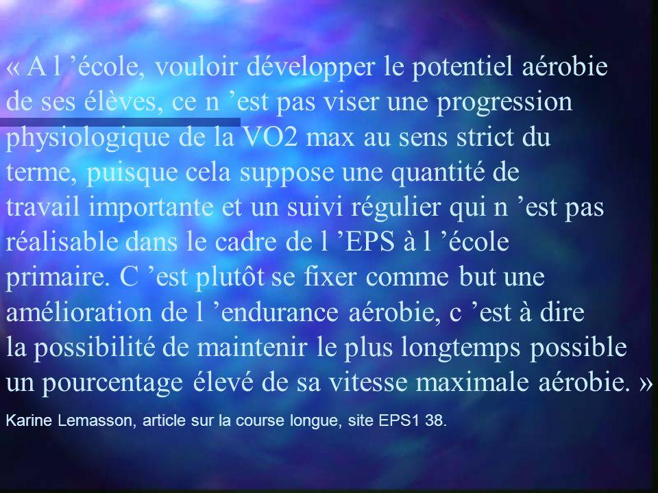 « A l école, vouloir développer le potentiel aérobie de ses élèves, ce n est pas viser une progression physiologique de la VO2 max au sens strict du t