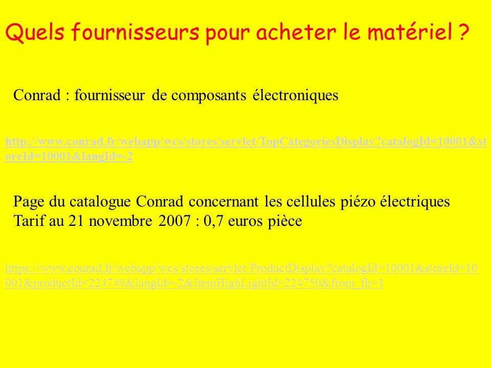 http://www.conrad.fr/webapp/wcs/stores/servlet/TopCategoriesDisplay?catalogId=10001&st oreId=10001&langId=-2 Quels fournisseurs pour acheter le matériel .