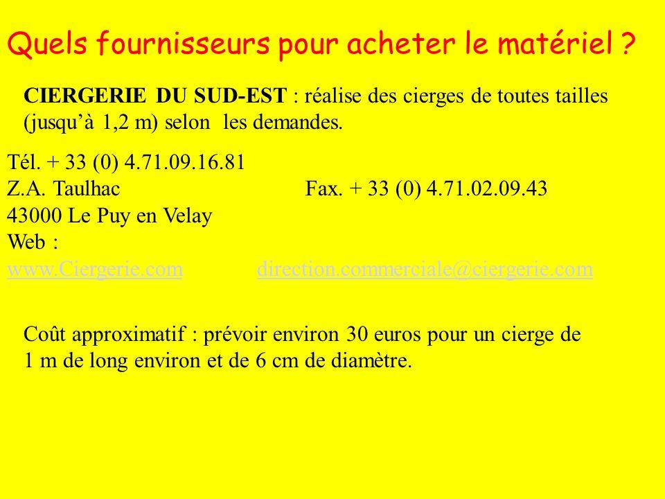 Quels fournisseurs pour acheter le matériel ? CIERGERIE DU SUD-EST : réalise des cierges de toutes tailles (jusquà 1,2 m) selon les demandes. Tél. + 3
